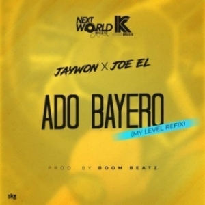 Jaywon - Ado Bayero (My Level Refix) ft Joe EL